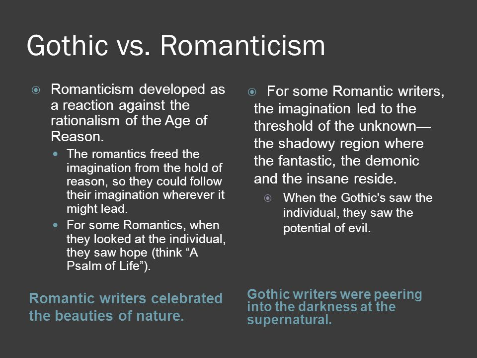 Gothic vs. Romanticism Romanticism developed as a reaction against the rationalism of the Age of Reason.
