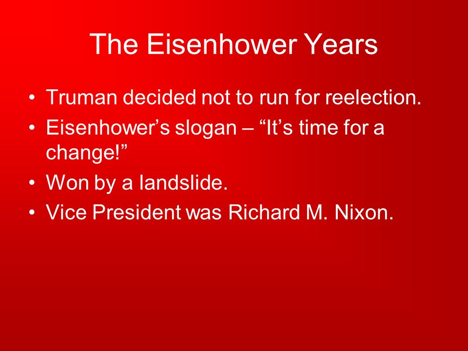 The Eisenhower Years Truman decided not to run for reelection.