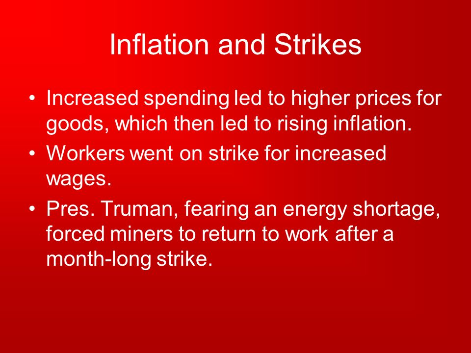 Inflation and Strikes Increased spending led to higher prices for goods, which then led to rising inflation.
