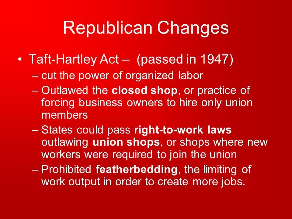 Republican Changes Taft-Hartley Act – (passed in 1947)