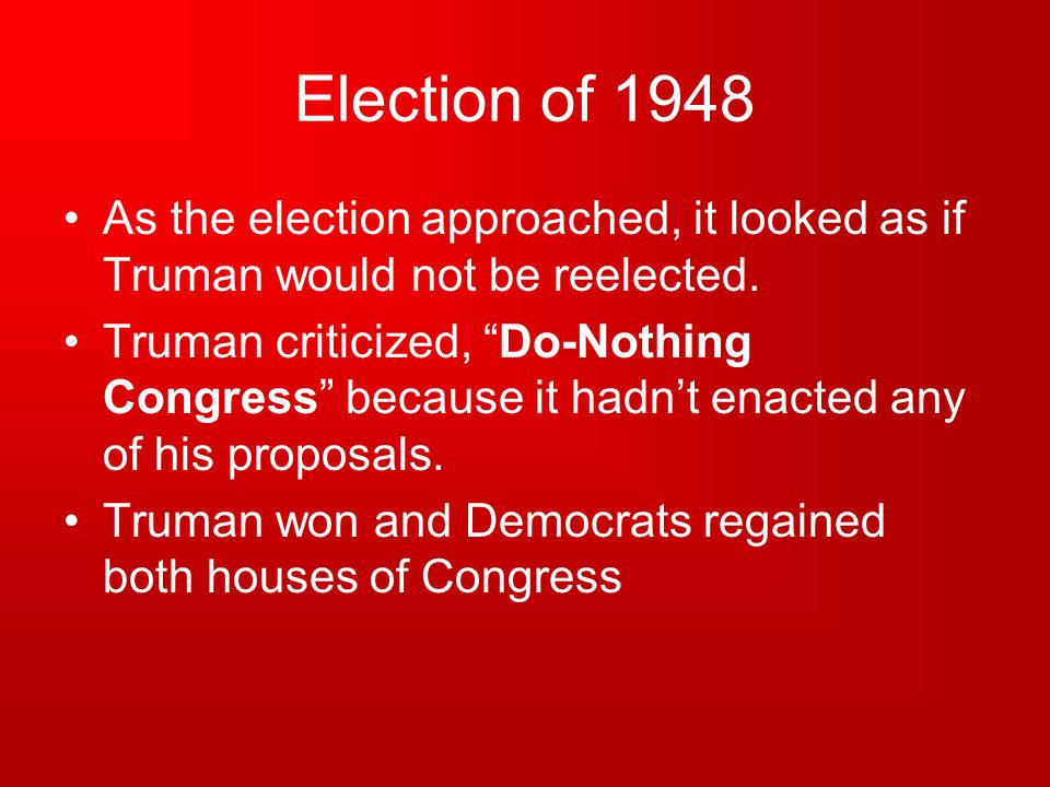 Election of 1948 As the election approached, it looked as if Truman would not be reelected.