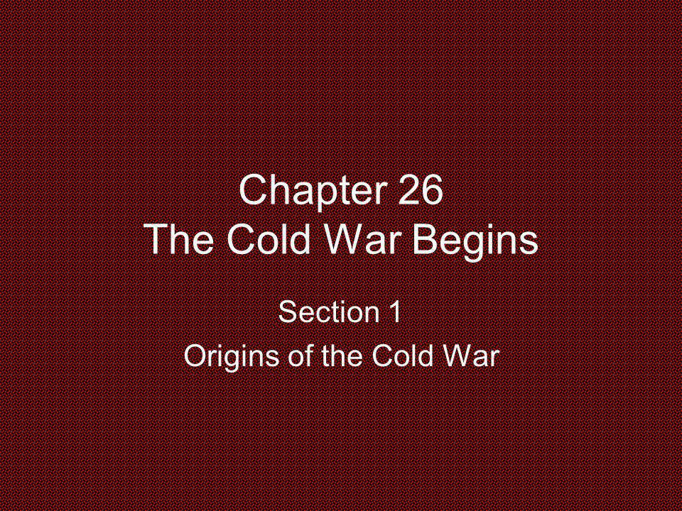 Chapter 26 The Cold War Begins