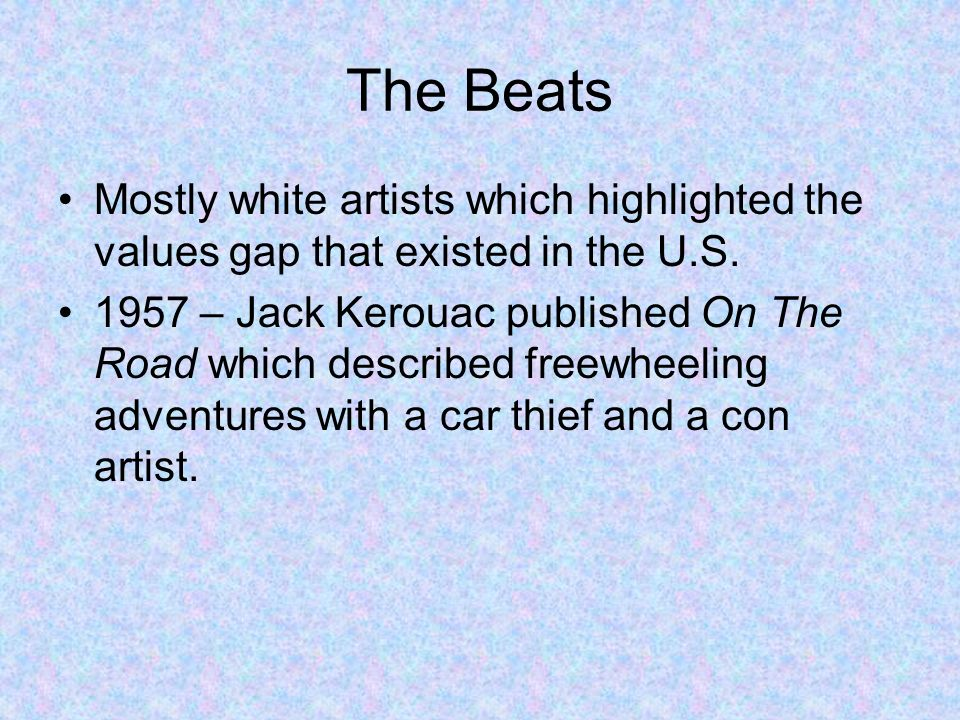 The Beats Mostly white artists which highlighted the values gap that existed in the U.S.