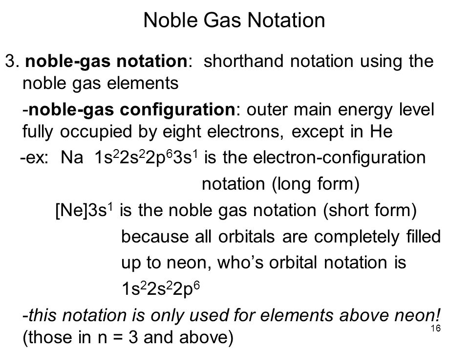 Noble Gas Notation 3. noble-gas notation: shorthand notation using the noble gas elements.