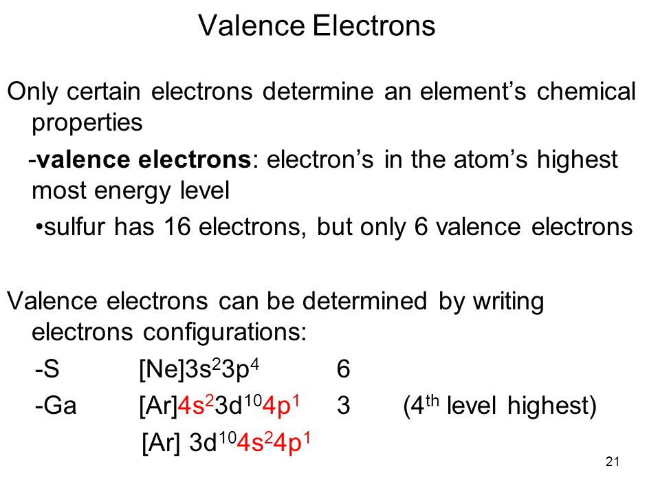 Valence Electrons Only certain electrons determine an element's chemical properties.