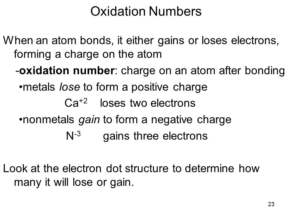 Oxidation Numbers When an atom bonds, it either gains or loses electrons, forming a charge on the atom.
