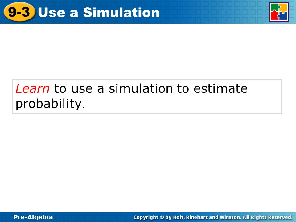 Learn to use a simulation to estimate probability.