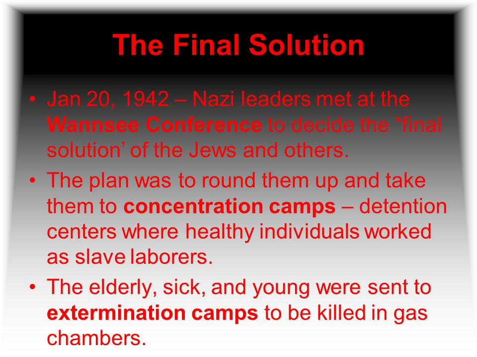 The Final Solution Jan 20, 1942 – Nazi leaders met at the Wannsee Conference to decide the final solution' of the Jews and others.