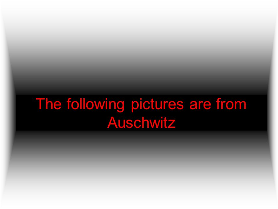The following pictures are from Auschwitz