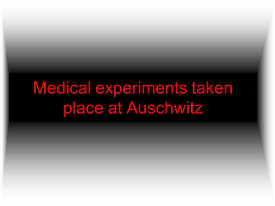 Medical experiments taken place at Auschwitz