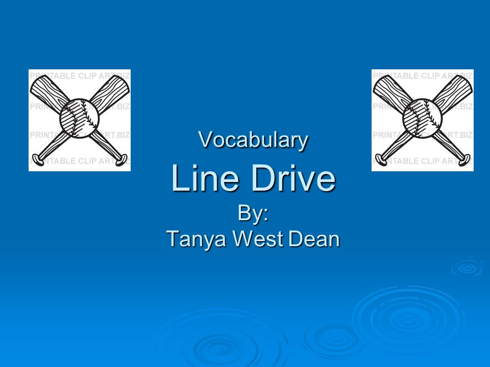 Vocabulary Line Drive By: Tanya West Dean