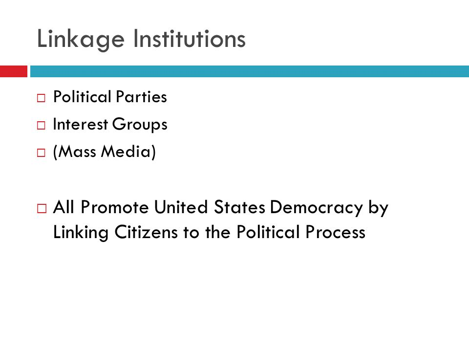 Linkage Institutions Political Parties. Interest Groups. (Mass Media)