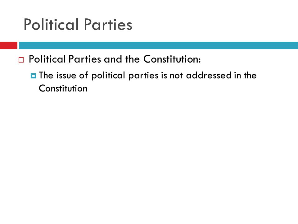 Political Parties Political Parties and the Constitution: