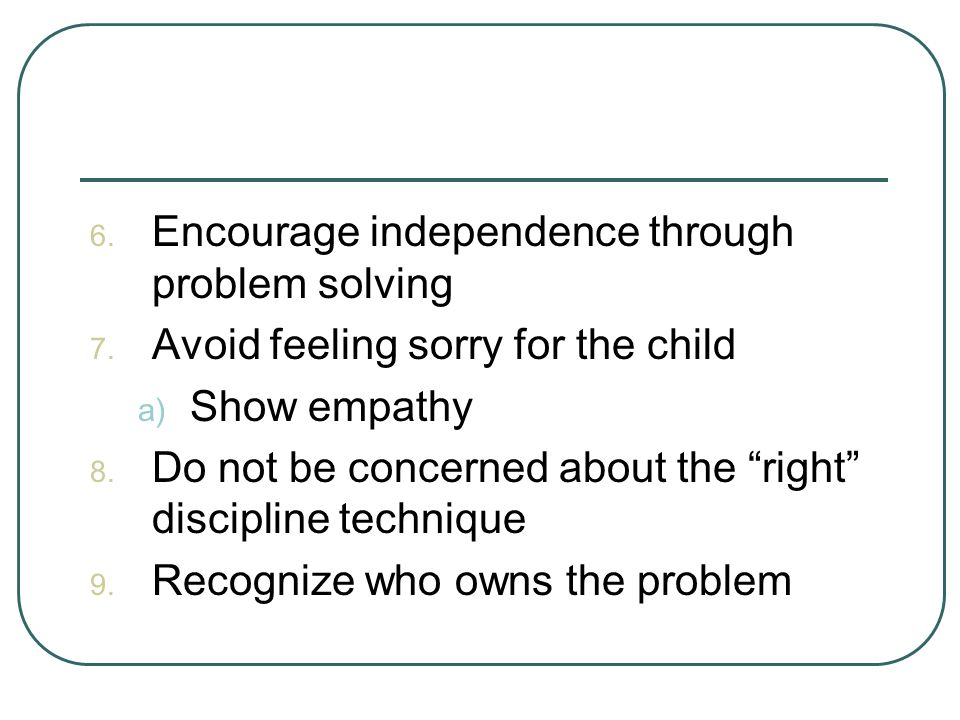 Encourage independence through problem solving