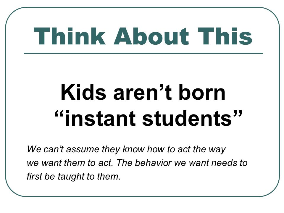 Kids aren't born instant students