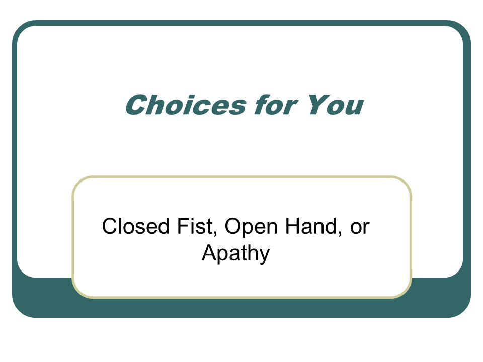Closed Fist, Open Hand, or Apathy