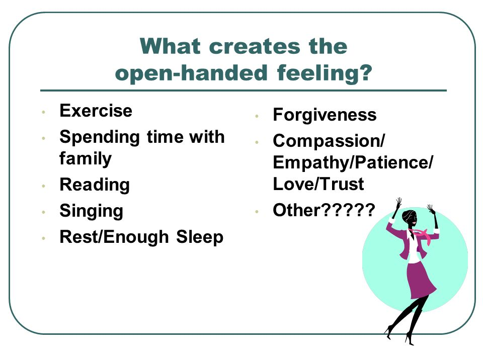 What creates the open-handed feeling