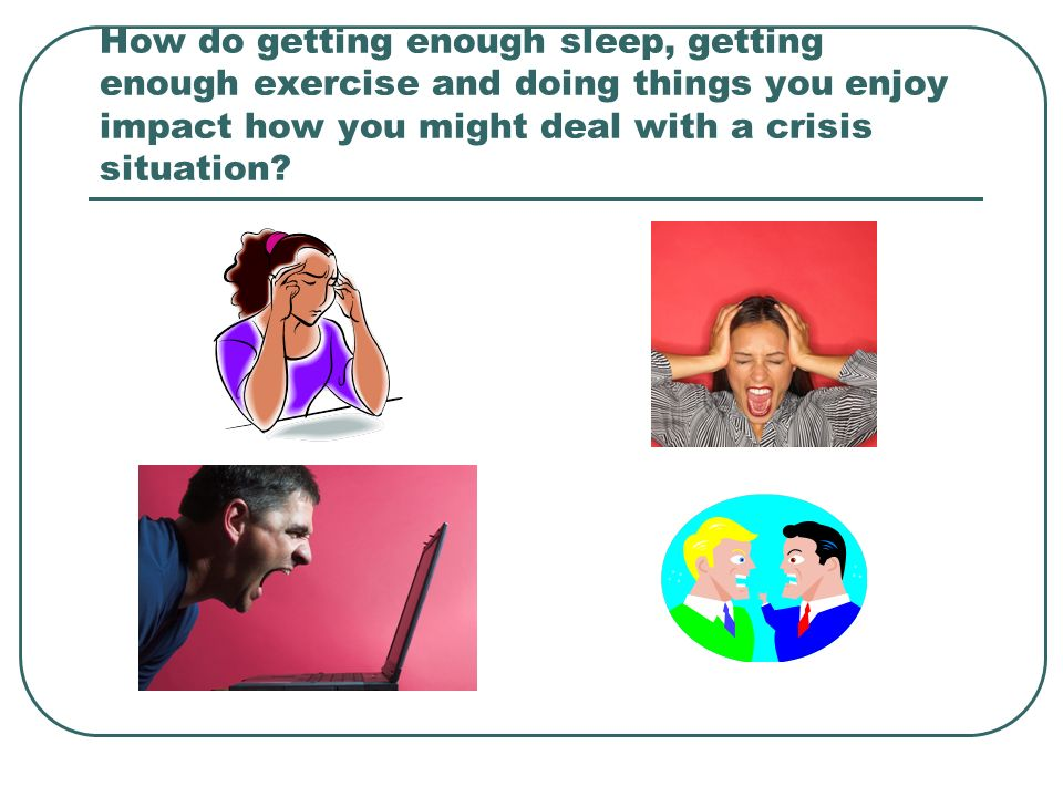 How do getting enough sleep, getting enough exercise and doing things you enjoy impact how you might deal with a crisis situation
