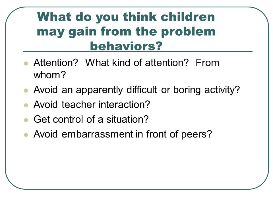 What do you think children may gain from the problem behaviors