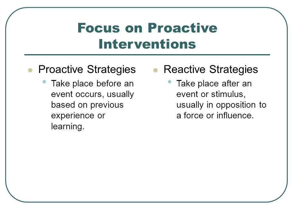 Focus on Proactive Interventions