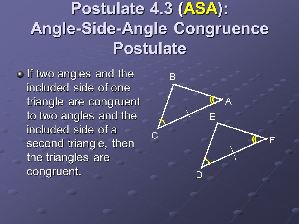 Postulate 4.3 (ASA): Angle-Side-Angle Congruence Postulate