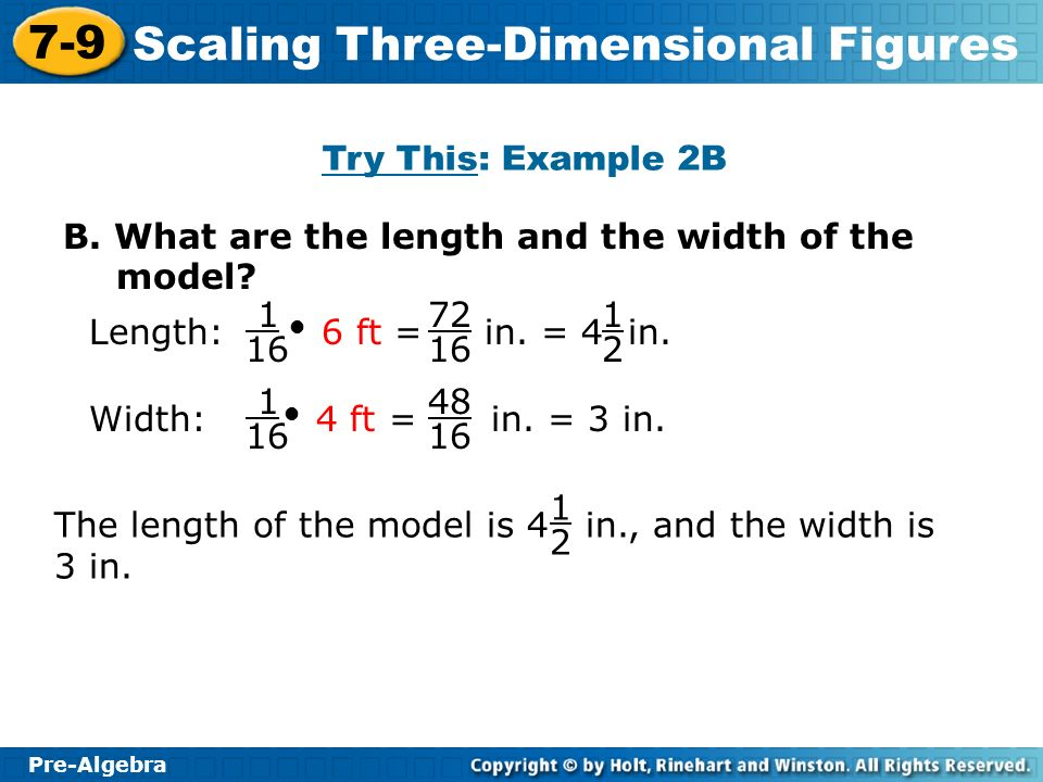 Try This: Example 2B B. What are the length and the width of the model Length:  6 ft = in. = 4 in.