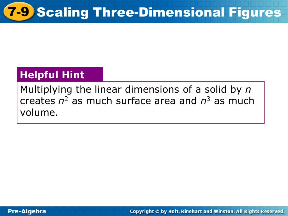 Multiplying the linear dimensions of a solid by n creates n2 as much surface area and n3 as much volume.