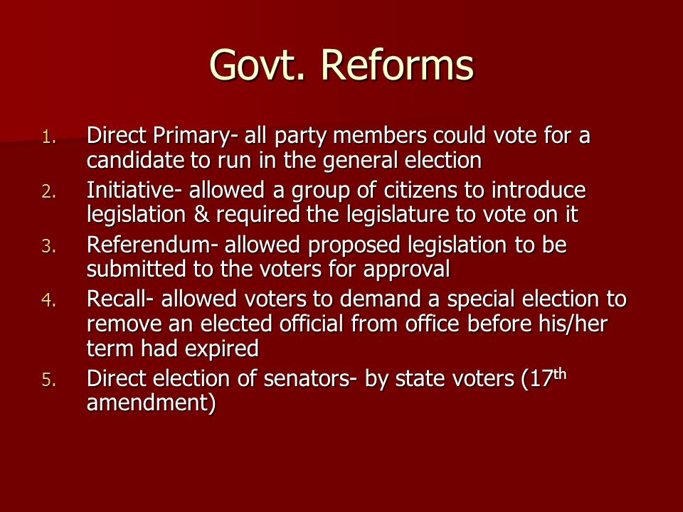 Govt. Reforms Direct Primary- all party members could vote for a candidate to run in the general election.