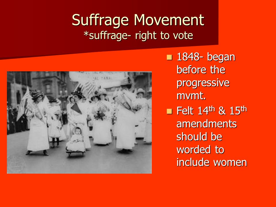 Suffrage Movement *suffrage- right to vote