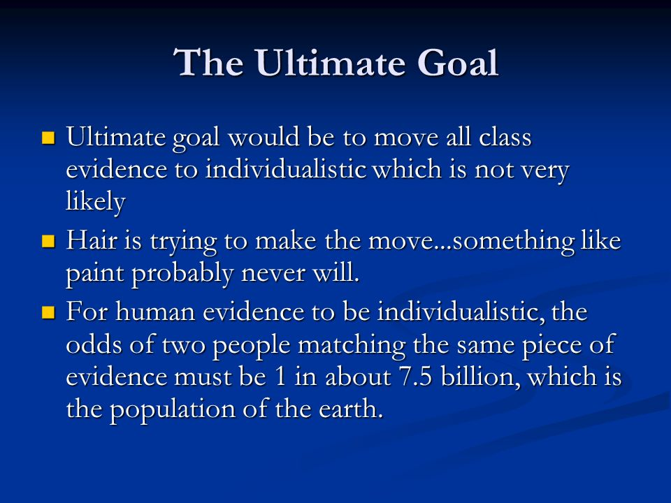 The Ultimate Goal Ultimate goal would be to move all class evidence to individualistic which is not very likely.