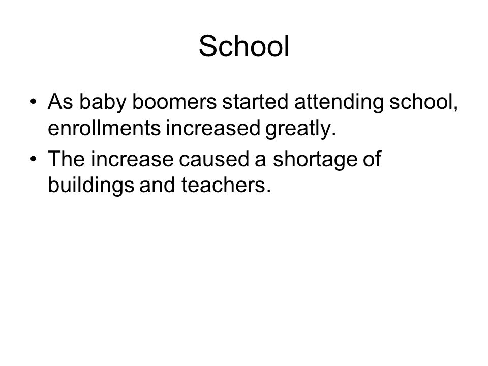 School As baby boomers started attending school, enrollments increased greatly.