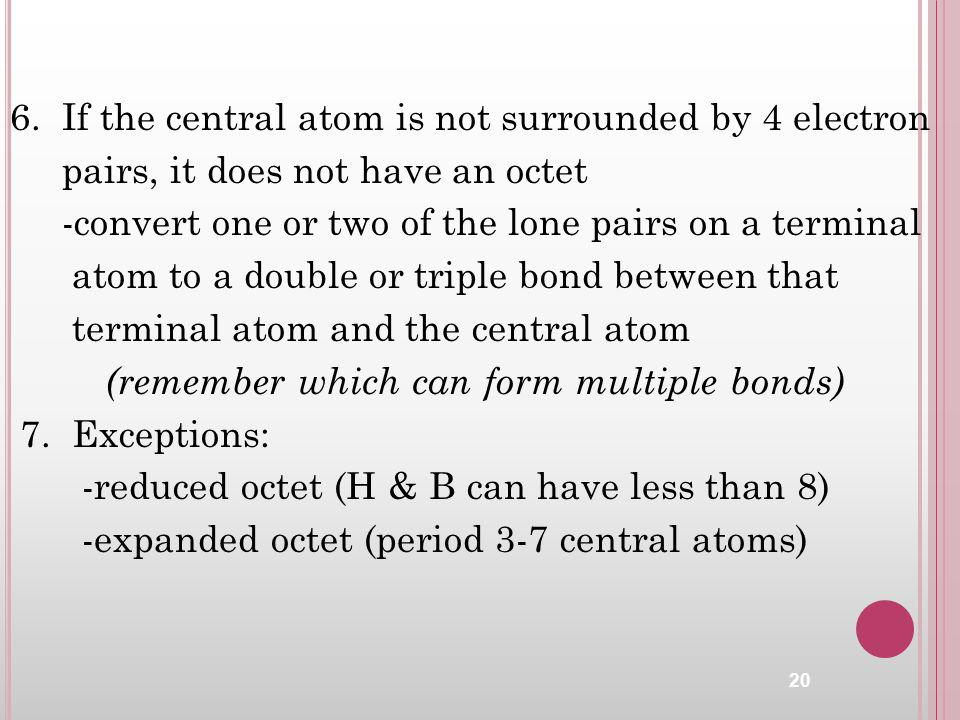6. If the central atom is not surrounded by 4 electron