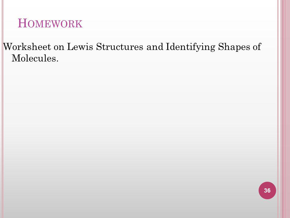Homework Worksheet on Lewis Structures and Identifying Shapes of Molecules.