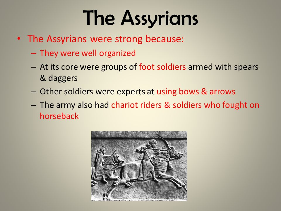 The Assyrians The Assyrians were strong because: