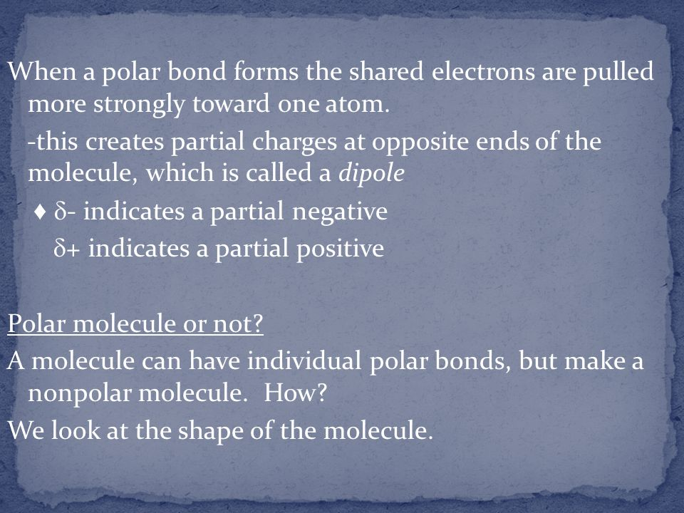 When a polar bond forms the shared electrons are pulled more strongly toward one atom.