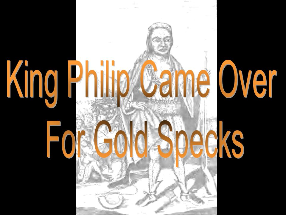 King Philip Came Over For Gold Specks Taxa