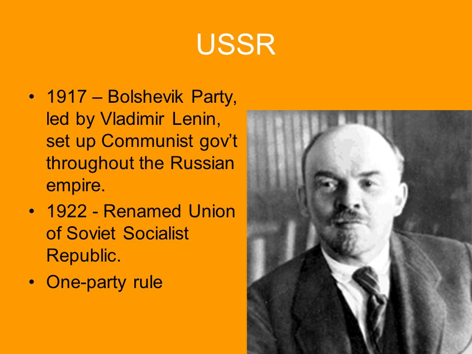 USSR 1917 – Bolshevik Party, led by Vladimir Lenin, set up Communist gov't throughout the Russian empire.