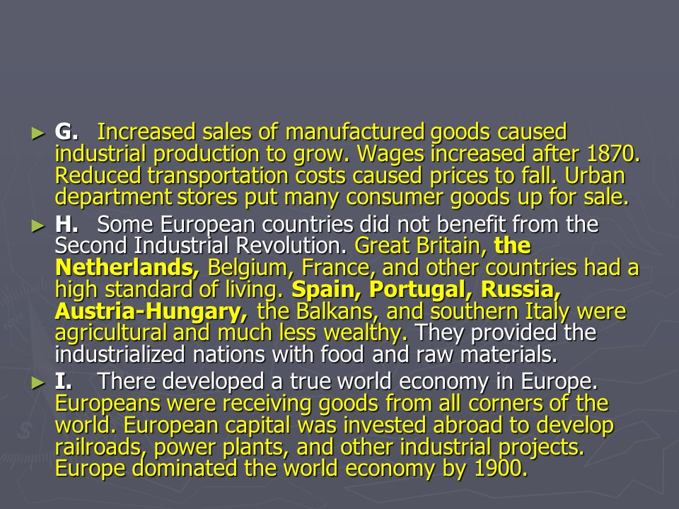 G. Increased sales of manufactured goods caused industrial production to grow. Wages increased after 1870. Reduced transportation costs caused prices to fall. Urban department stores put many consumer goods up for sale.