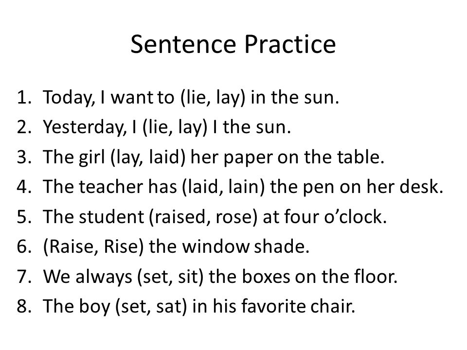 Sentence Practice Today, I want to (lie, lay) in the sun.