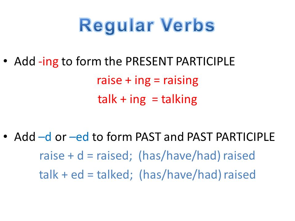 Regular Verbs Add -ing to form the PRESENT PARTICIPLE