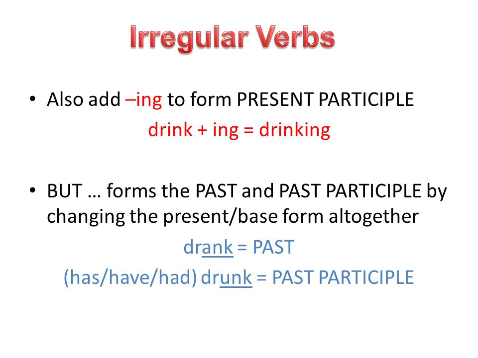 (has/have/had) drunk = PAST PARTICIPLE