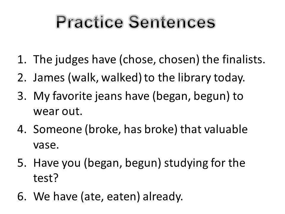 Practice Sentences The judges have (chose, chosen) the finalists.