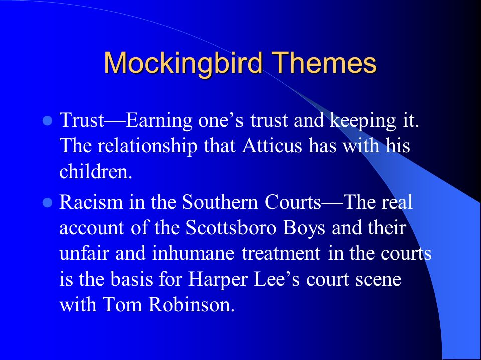 Mockingbird Themes Trust—Earning one's trust and keeping it. The relationship that Atticus has with his children.