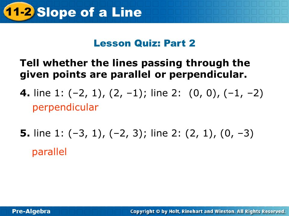 Lesson Quiz: Part 2 Tell whether the lines passing through the given points are parallel or perpendicular.