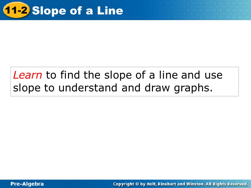 Learn to find the slope of a line and use slope to understand and draw graphs.