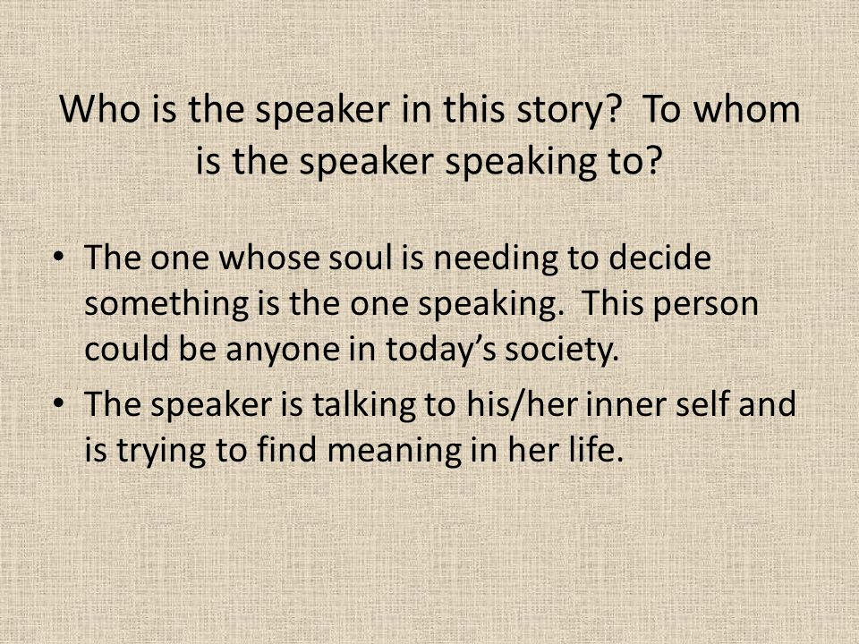 Who is the speaker in this story To whom is the speaker speaking to