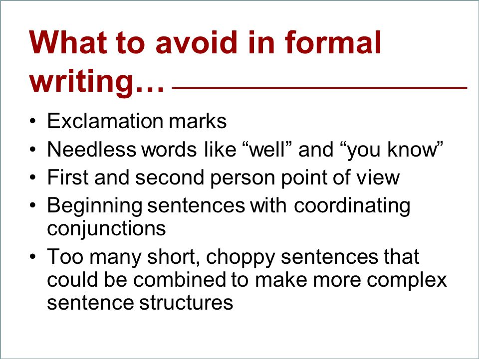 what to avoid when writing a formal essay Common mistakes to avoid in formal writing please, in formal writing, do not use 1 journalese that means you should avoid writing it's in a formal essay if you cannot resist, though, remember that it's means it is.
