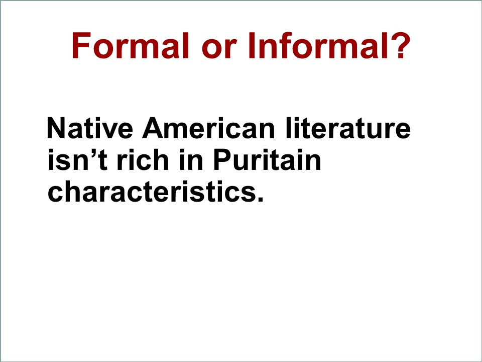 Formal or Informal Native American literature isn't rich in Puritain characteristics.