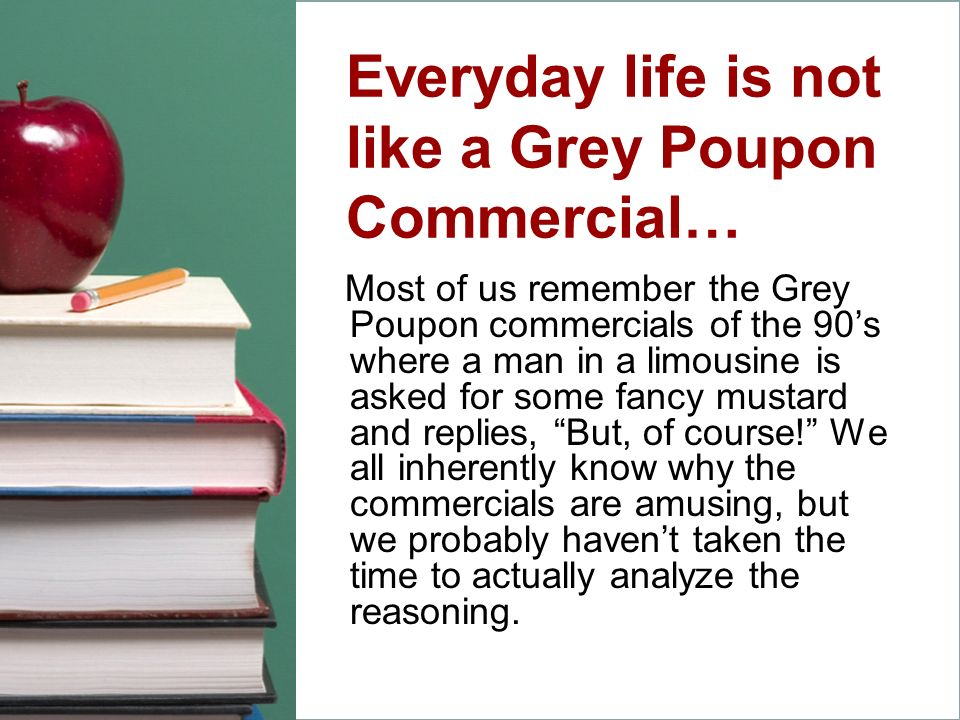 Everyday life is not like a Grey Poupon Commercial…