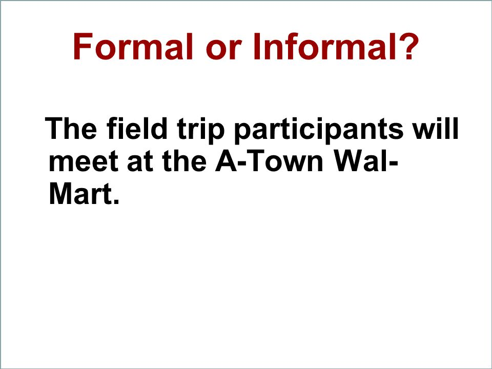 Formal or Informal The field trip participants will meet at the A-Town Wal-Mart.
